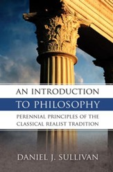 An Introduction to Philosophy: Perennial Principles of the Classical Tradition - eBook