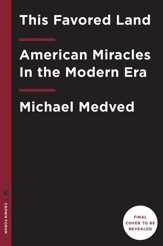 This Favored Land: American Miracles In the Modern Era - eBook