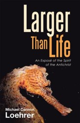Larger Than Life: An Expose of the Spirit of the Antichrist - eBook