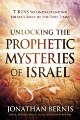 Unlocking the Prophetic Mysteries of Israel: 7 Keys to Understanding Israel's Role in the End-Times - eBook