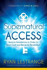 Supernatural Access: Removing Roadblocks in Order to Hear God and Receive Revelation - eBook