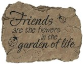 Friends Are the Flowers In the Garden Of Life, Garden Stone