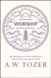 Worship: The Reason We Were Created-Collected Insights from A. W. Tozer - eBook