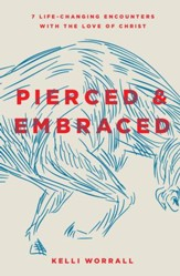 A Pierced & Embraced: Seven Life-Changing Encounters with the Love of Christ - eBook