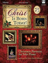 Christ Is Born Today!: Christmas Portraits for Solo   Piano