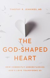 The God-Shaped Heart: How Correctly Understanding God's Love Transforms Us - eBook