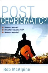 Post Charismatic? Where Are We Now? Where Have We Come From? Where Are We Going? (slightly imperfect)