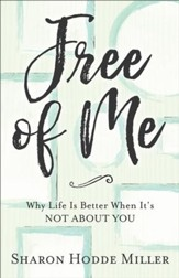 Free of Me: Why Life Is Better When It's Not about You - eBook