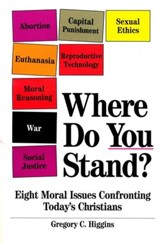 Where Do You Stand: Eight Moral Issues Confronting Today's Christians