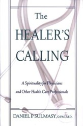 The Healer's Calling: A Spirituality for Physicians & Other Health Care Professionals