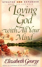 Loving God with All Your Mind, Updated and Expanded