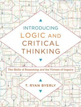 Introducing Logic and Critical Thinking: The Skills of Reasoning and the Virtues of Inquiry - eBook
