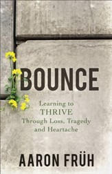 Bounce: Learning to Thrive through Loss, Tragedy, and Heartache - eBook