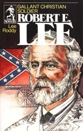 Robert E. Lee: Gallant Christian Soldier, The Sowers Series