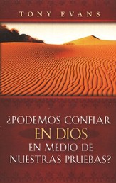 ¿Podemos Confiar en Dios en Medio de Nuestras Pruebas?  (Can God Be Trusted in Our Trials?)