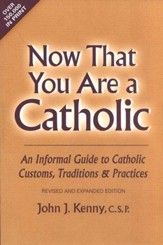 Now That You Are a Catholic:Informal Guide To Catholic Customs,Tradition & Practices Revised