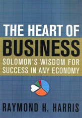 The Heart of Business: Solomon's  Wisdom for Success in Any Economy