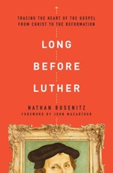 Long Before Luther: Tracing the Heart of the Gospel From Christ to the Reformation - eBook