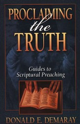 Proclaiming the Truth: Guides to Scriptural Preaching