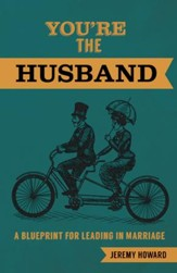 You're the Husband: A Blueprint for Leading in Marriage - eBook