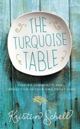The Turquoise Table: Finding Community and Connection in Your Own Front Yard - eBook