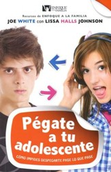 Pégate a tu Adolescente (Sticking with Your Teen)