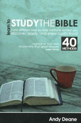 Learn To Study the Bible: 40 Different Step-by-Step Methods to Help You Discover, Apply, and Enjoy God