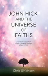 John Hick and the Universe of Faiths: A Critical Evaluation of the Life and Thought of John Hick - eBook