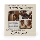 You Taught Me To Be The Woman I Am Today But I Will Always Be Your Little Girl, Photo Frame