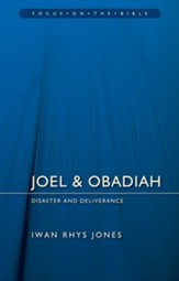 Joel & Obadiah: Disaster and Deliverance (Focus on the Bible)