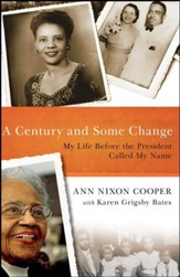 A Century and Some Change: My Life Before the President Called My Name - eBook
