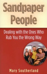 Sandpaper People: Dealing with Family, Friends, and Co-Workers Who Rub You the Wrong Way