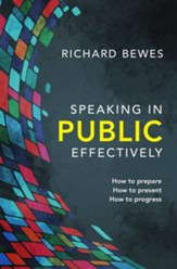 Speaking in Public - Effectively:  How to prepare, How to present, How to progress