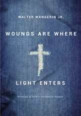 Wounds Are Where Light Enters: Stories of God's Intrusive Grace - eBook
