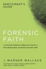 Forensic Faith Participant's Guide: A Homicide Detective Makes the Case for a More Reasonable, Evidential Christian Faith - eBook