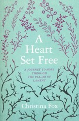 A Heart Set Free: A Journey to hope through the Psalms of Lament