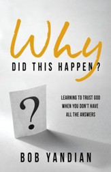 Why Did This Happen?: Learning to Trust God When You Don't Have All the Answers - eBook
