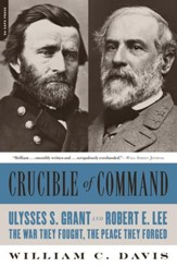 Crucible of Command: Ulysses S.  Grant and Robert E. Lee-The War They Fought, the Peace They Forged - eBook