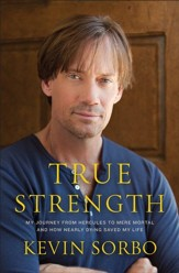 True Strength: My Journey from Hercules to Mere Mortal-and How Nearly Dying Saved My Life - eBook