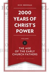 2,000 Years of Christ's Power: The  Age of the Early Church Fathers - Volume 1