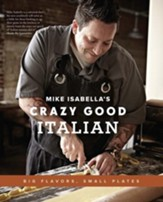 Mike Isabella's Crazy Good Italian: Big Flavors, Small Plates - eBook