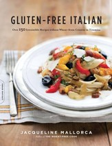 Gluten-Free Italian: Over 150 Irresistible Recipes without Wheat-from Crostini to Tiramisu - eBook