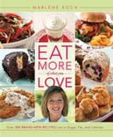 Eat More of What You Love: Over 200 Brand-New Recipes Low in Sugar, Fat, and Calories - eBook