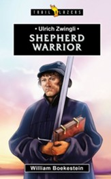 Ulrich Zwingli: Shepherd Warrior