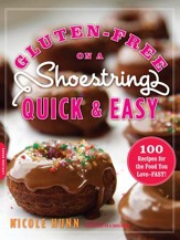 Gluten-Free on a Shoestring, Quick and Easy: 100 Recipes for the Food You Love-Fast! - eBook