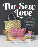 No-Sew Love: Fifty Fun Projects to Make Without a Needle and Thread - eBook