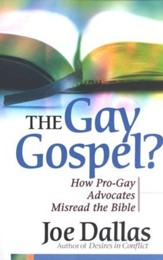 The Gay Gospel? How Pro-Gay Advocates Misread the Bible