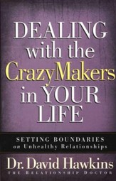 Dealing with the CrazyMakers in Your Life: Setting  Boundaries on Destructive Relationships