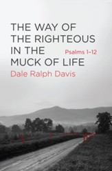 Way of the Righteous in the Muck of Life Psalms 1-12
