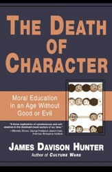 The Death of Character: Moral Education in an Age Without Good or Evil - eBook